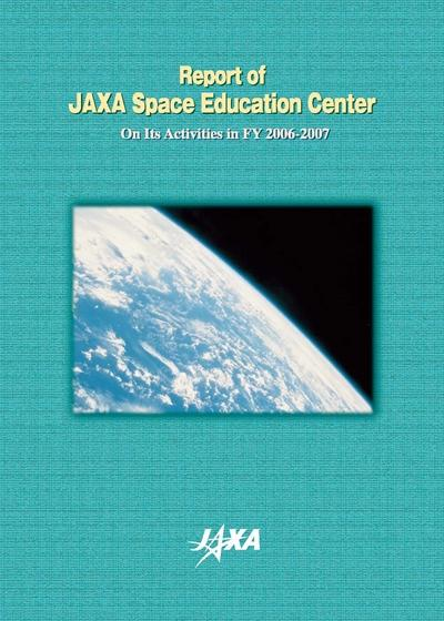 Report of JAXA Space Education Center on Its Activities in 2006-2007