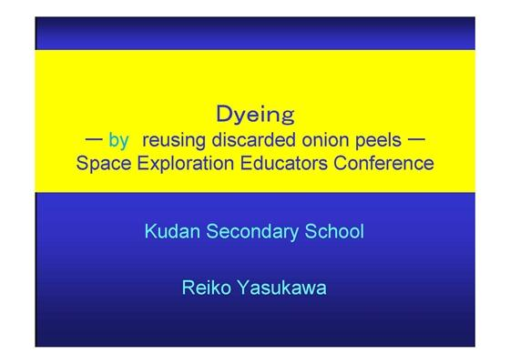Dyeing — by reusing discarded onion peels — Space Exploration Educators Conference(染色−タマネギの皮利用からゴミの再利用を考える−)